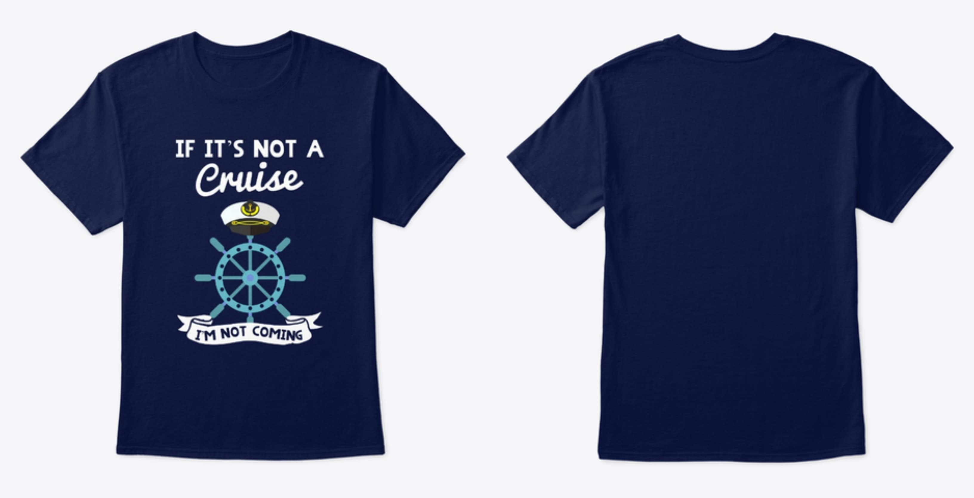 Funny Cruise Tshirt. If it's not a cruise I'm not coming.