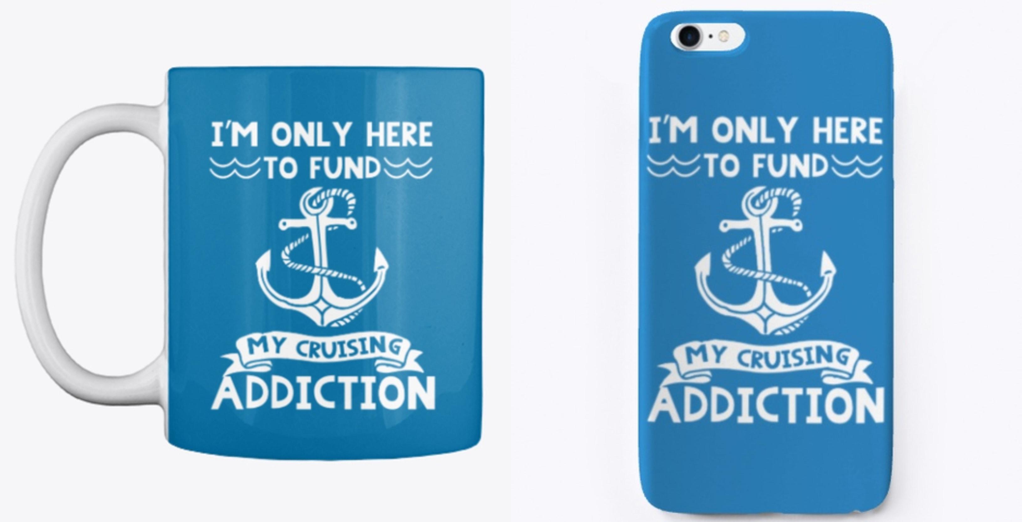 Funny Cruise Mug Phone Case I'm only here to fund my cruising addiction.