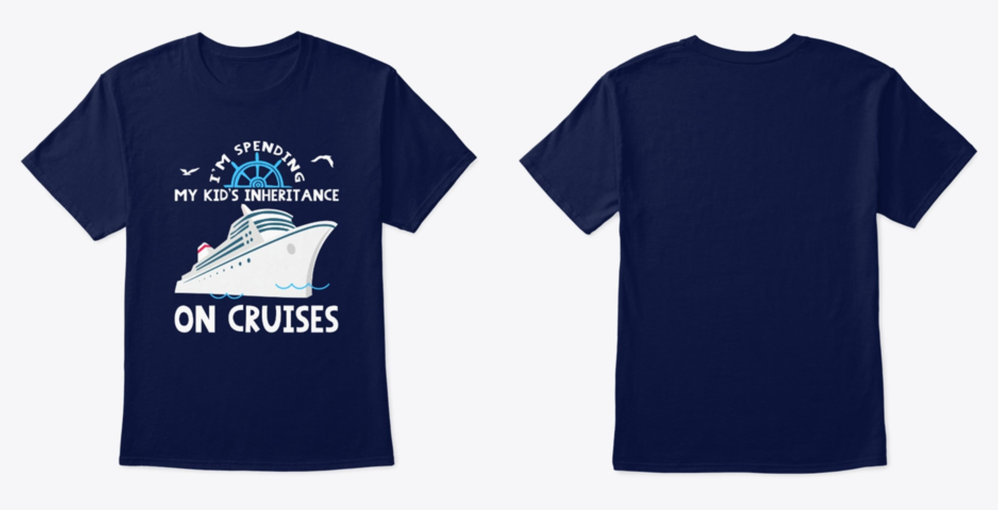 Funny Cruise Tshirt. I'm spending my kid's inheritance on cruises.